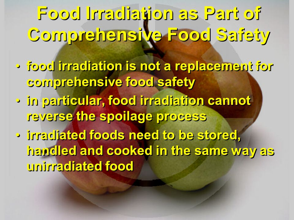 Food Irradiation as Part of Comprehensive Food Safety