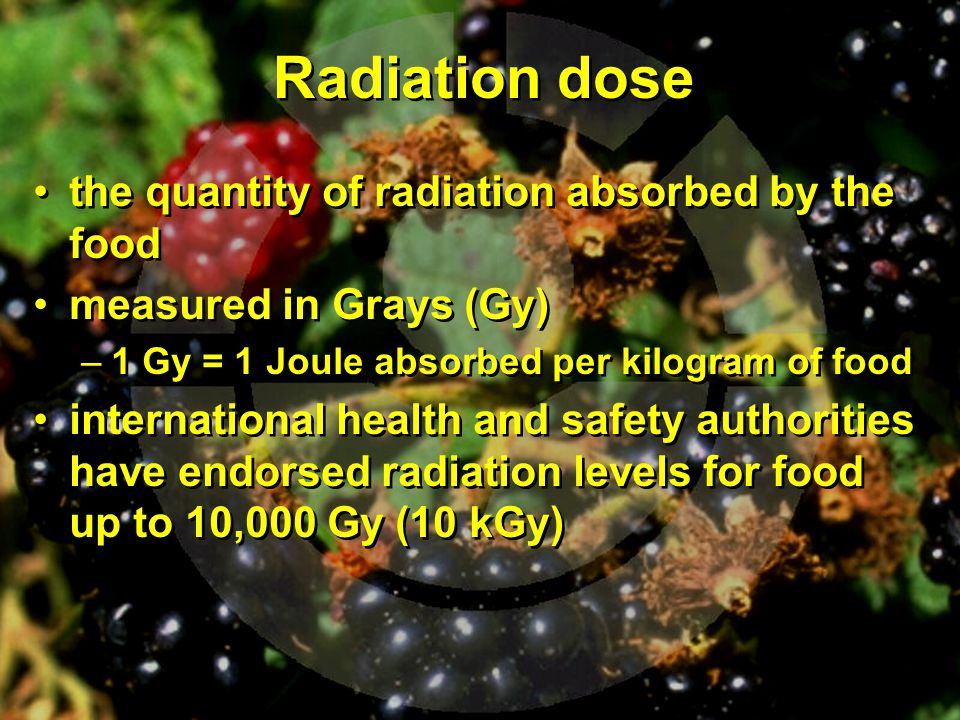Radiation dose the quantity of radiation absorbed by the food