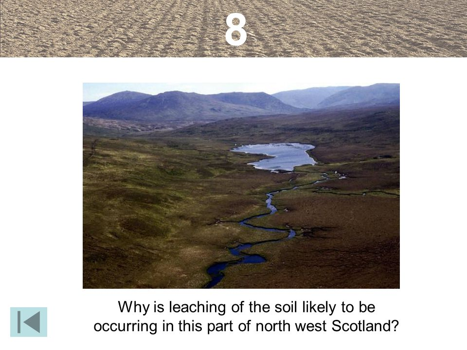 8 Why is leaching of the soil likely to be occurring in this part of north west Scotland