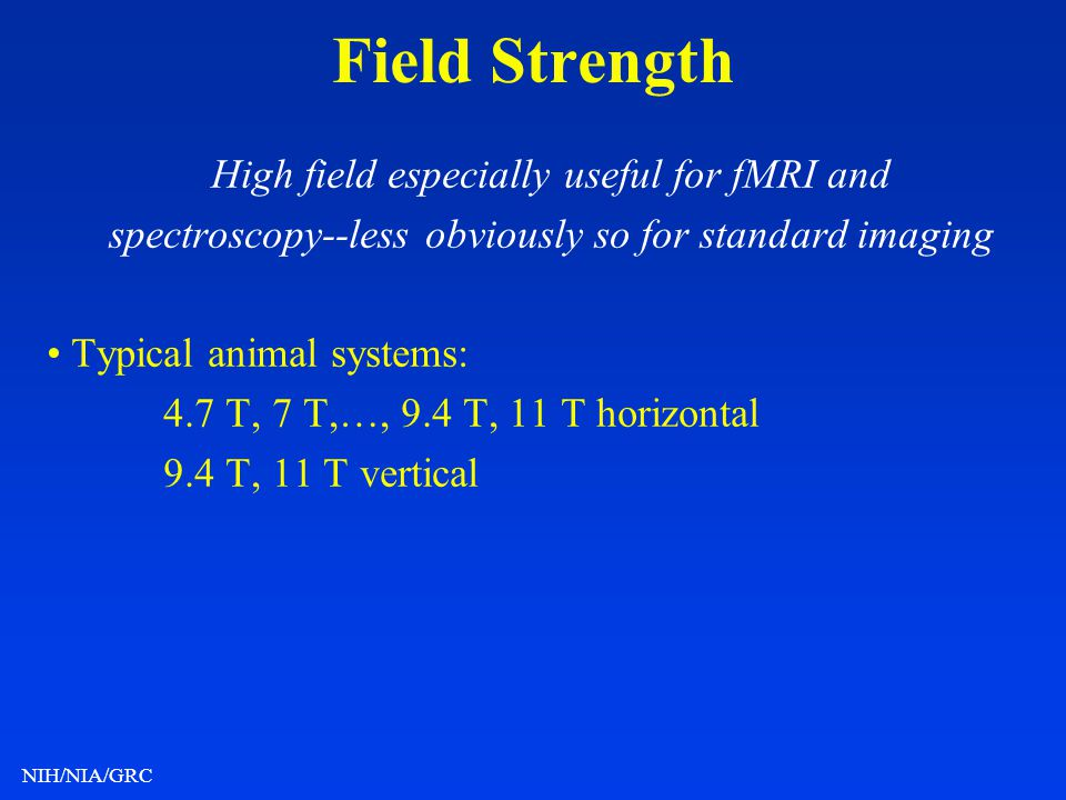 Field Strength High field especially useful for fMRI and