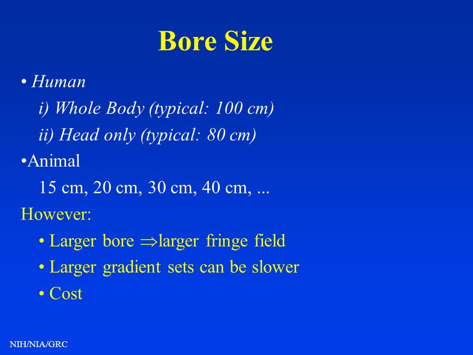 Bore Size • Human i) Whole Body (typical: 100 cm)