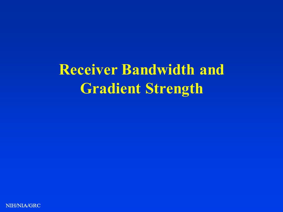 Receiver Bandwidth and Gradient Strength