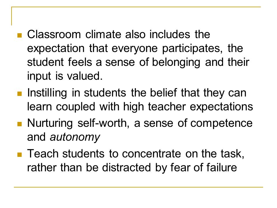 Classroom climate also includes the expectation that everyone participates, the student feels a sense of belonging and their input is valued.