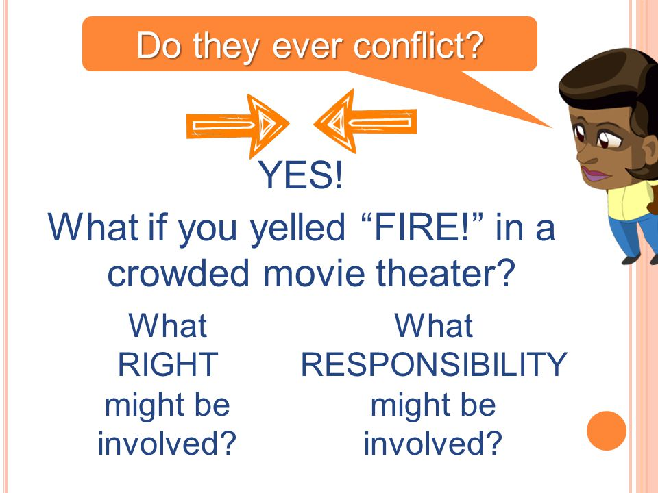 YES! What if you yelled FIRE! in a crowded movie theater