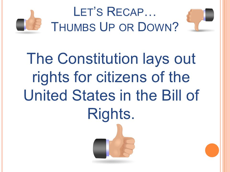 Let's Recap… Thumbs Up or Down