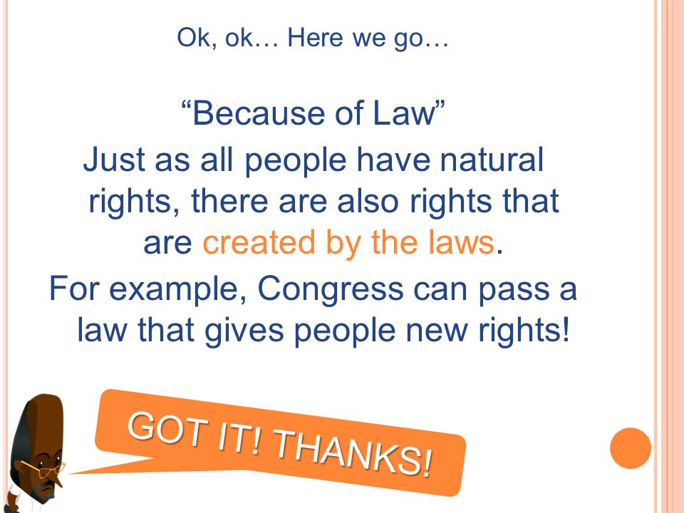 For example, Congress can pass a law that gives people new rights!