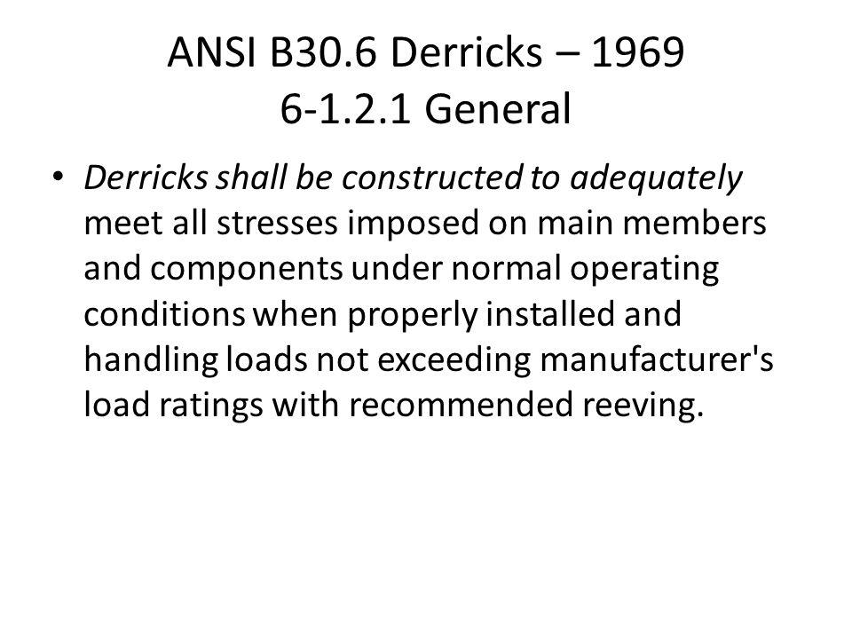 ANSI B30.6 Derricks – 1969 6-1.2.1 General