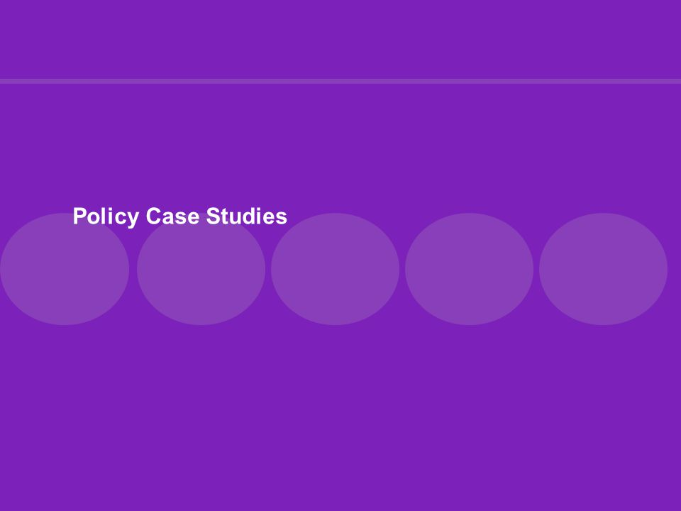 Policy Case Studies