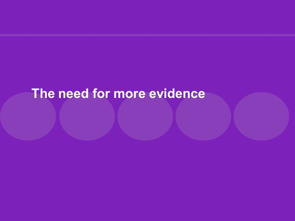 The need for more evidence