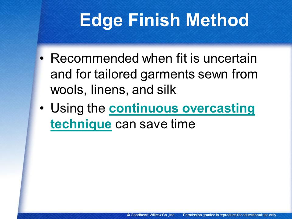 Edge Finish Method Recommended when fit is uncertain and for tailored garments sewn from wools, linens, and silk.
