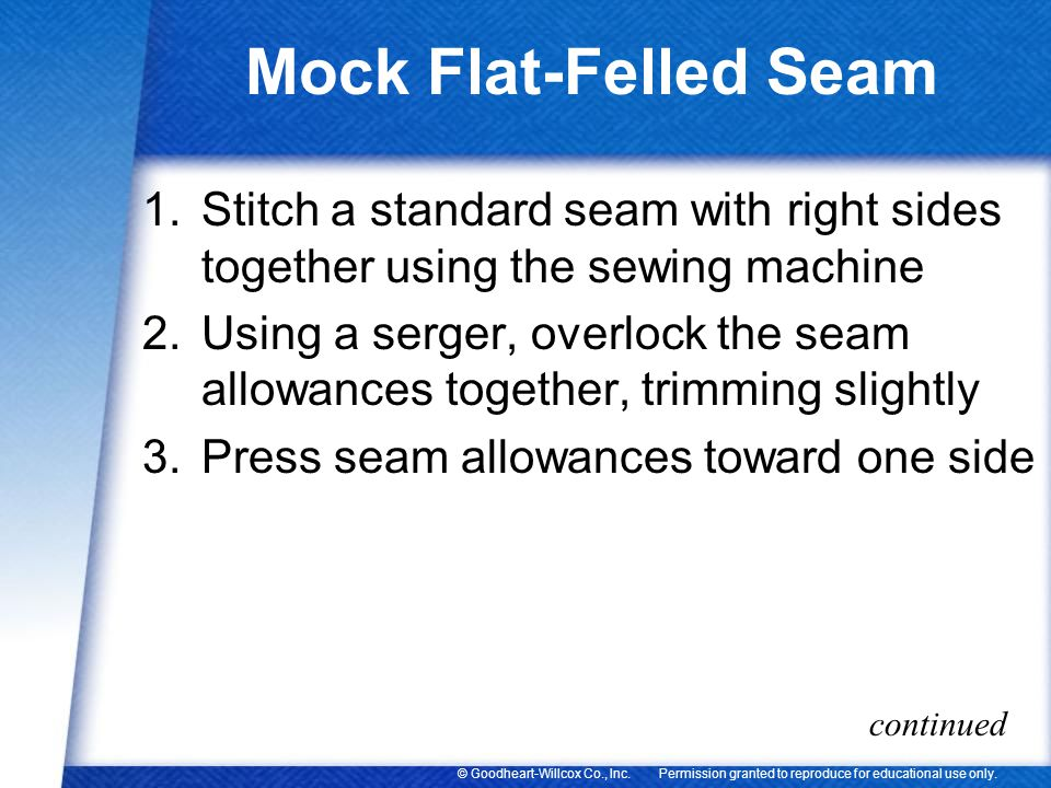 Mock Flat-Felled Seam Stitch a standard seam with right sides together using the sewing machine.
