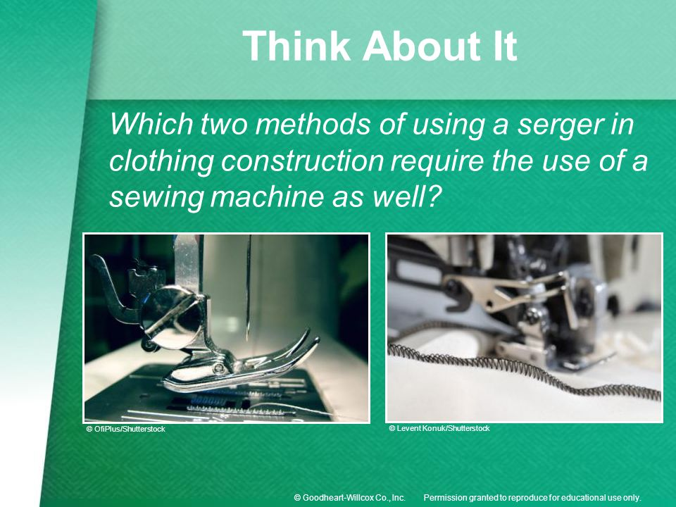 Think About It Which two methods of using a serger in clothing construction require the use of a sewing machine as well
