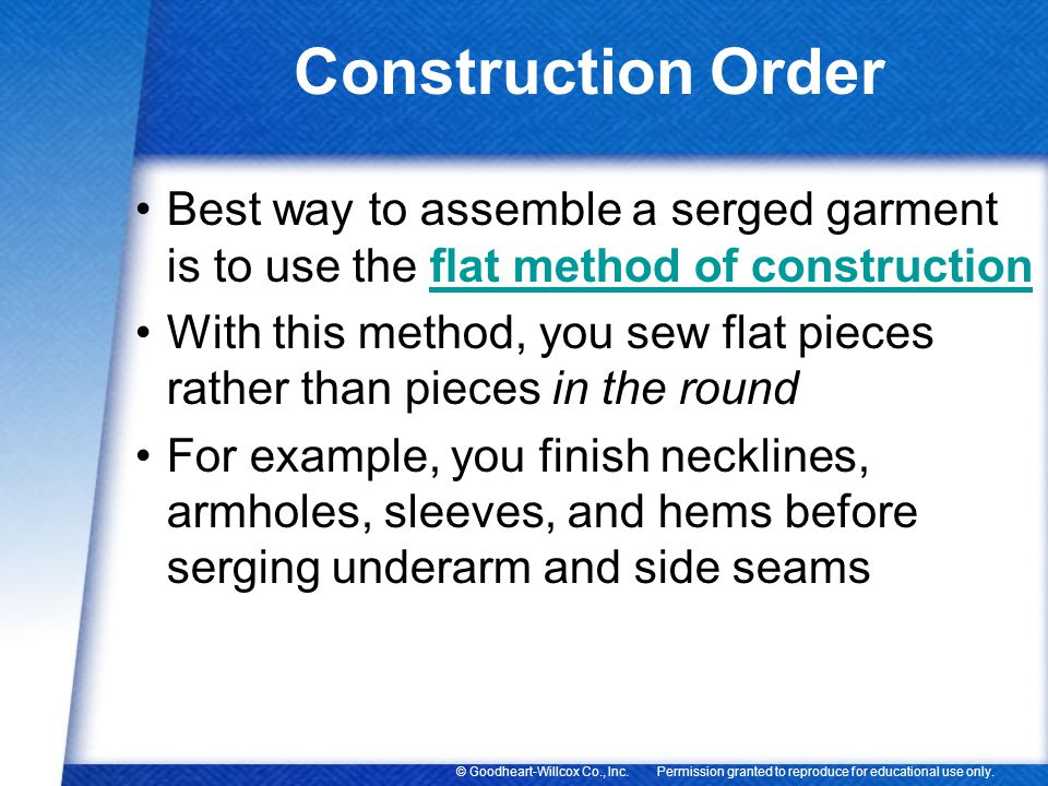 Construction Order Best way to assemble a serged garment is to use the flat method of construction.