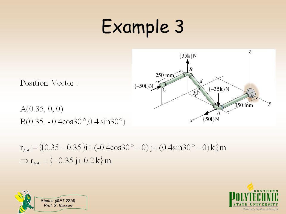 Example 3 Statics (MET 2214) Prof. S. Nasseri