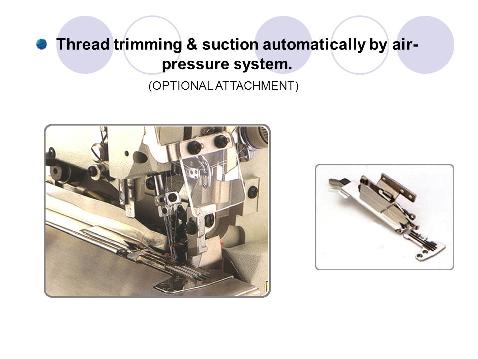 Thread trimming & suction automatically by air- pressure system.