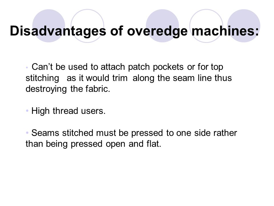 Disadvantages of overedge machines: