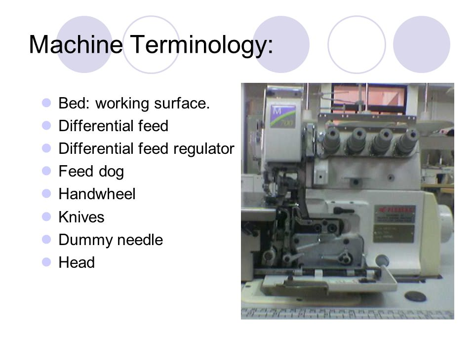 Machine Terminology: Bed: working surface. Differential feed