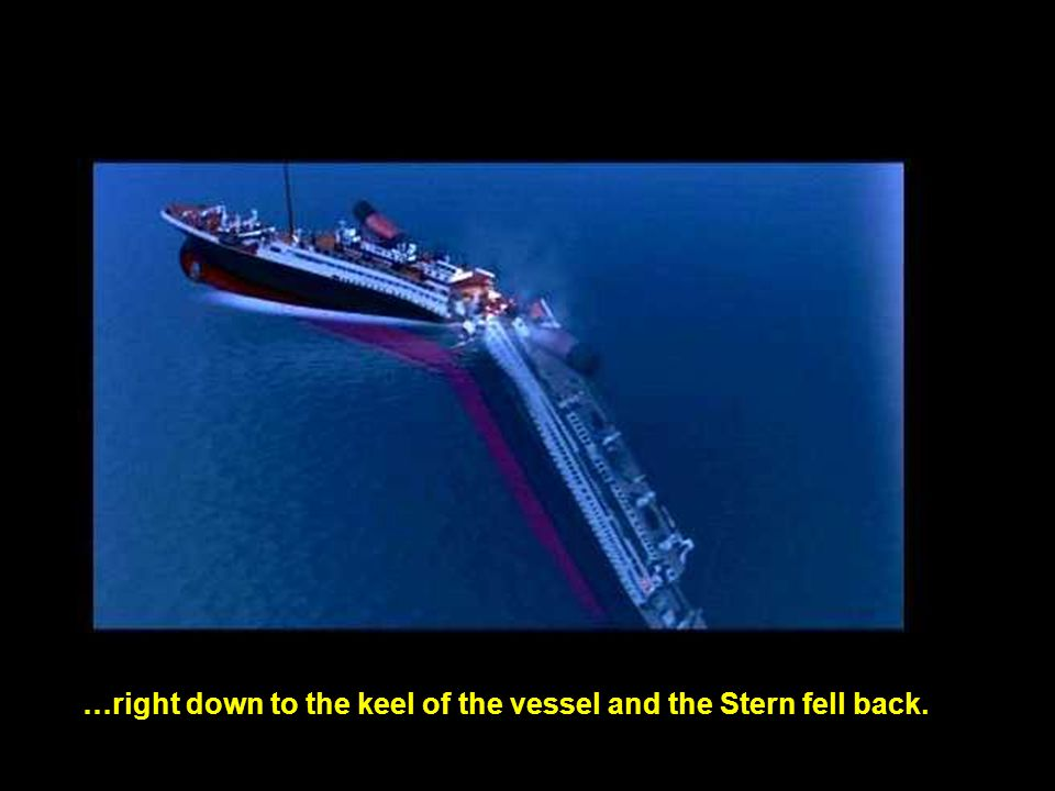 …right down to the keel of the vessel and the Stern fell back.