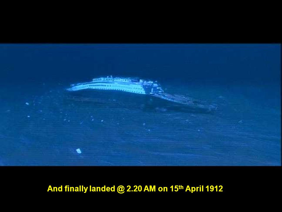 And finally landed @ 2.20 AM on 15th April 1912