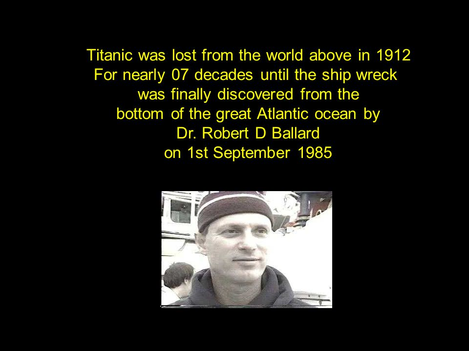 Titanic was lost from the world above in 1912