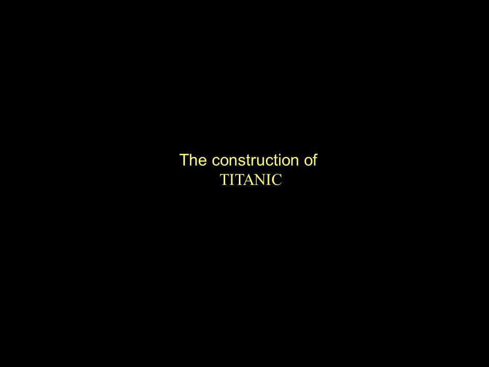 The construction of TITANIC