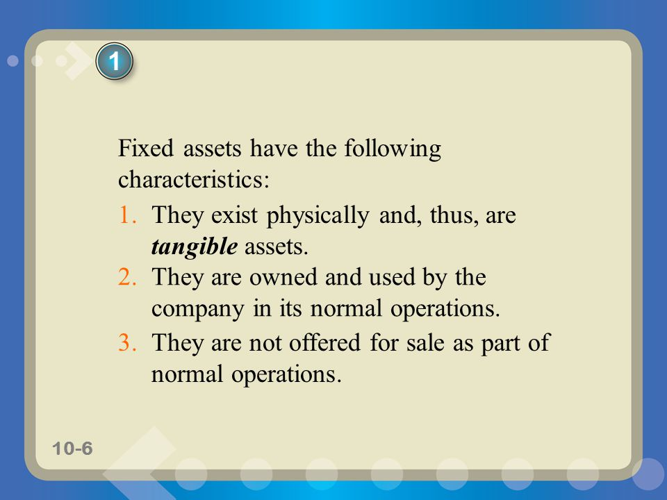 1 Fixed assets have the following characteristics: They exist physically and, thus, are tangible assets.