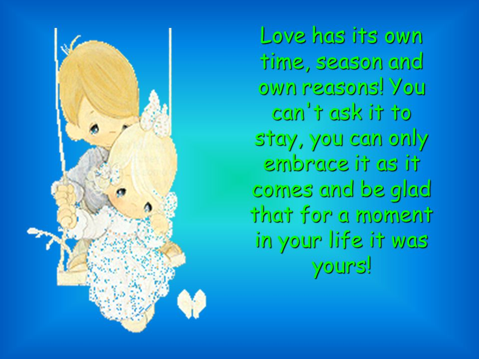 Love has its own time, season and own reasons