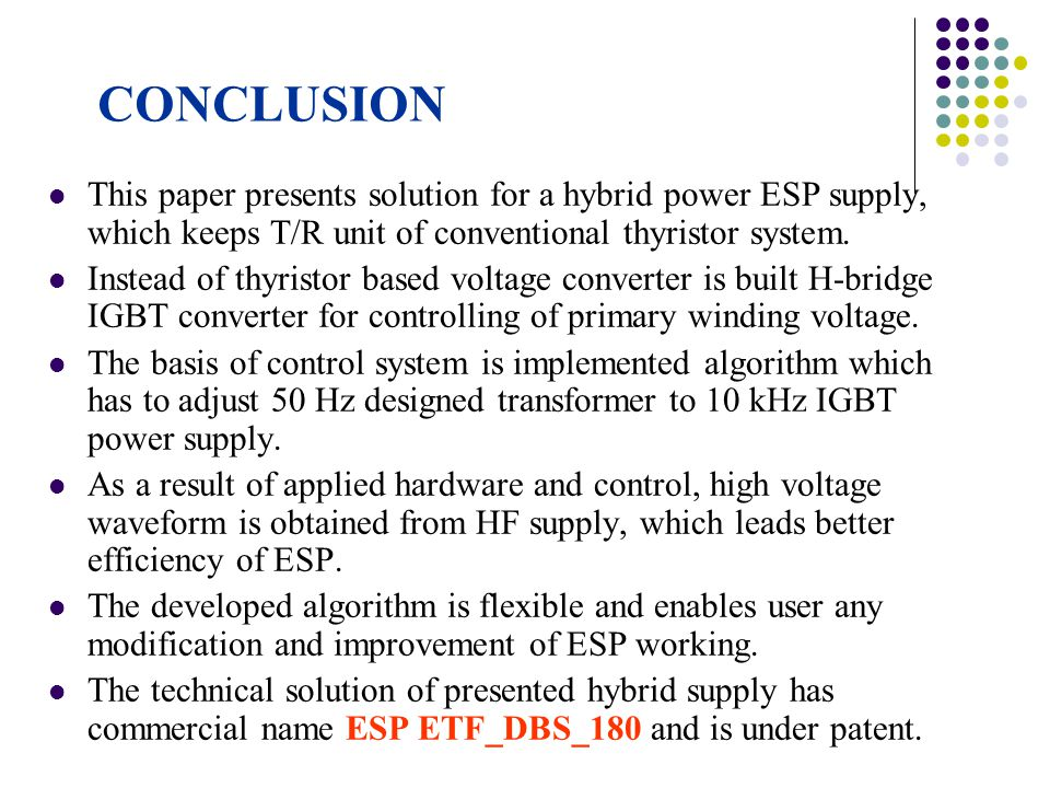 CONCLUSION This paper presents solution for a hybrid power ESP supply, which keeps T/R unit of conventional thyristor system.