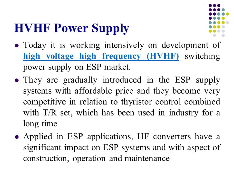 HVHF Power Supply Today it is working intensively on development of high voltage high frequency (HVHF) switching power supply on ESP market.