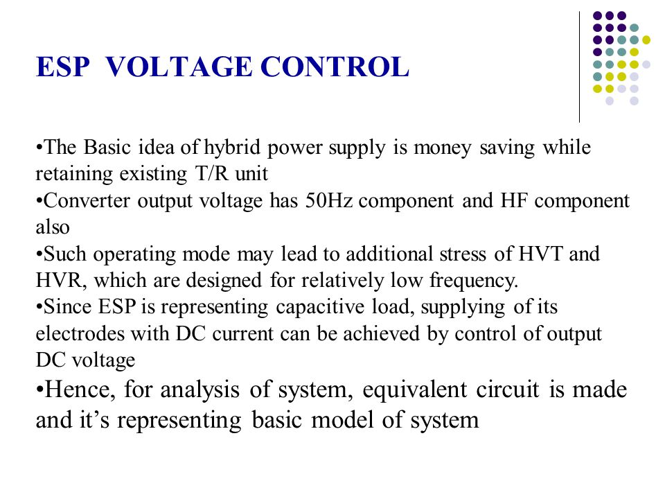 ESP VOLTAGE CONTROL The Basic idea of hybrid power supply is money saving while retaining existing T/R unit.