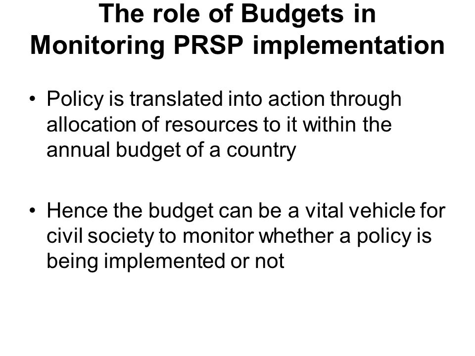 The role of Budgets in Monitoring PRSP implementation