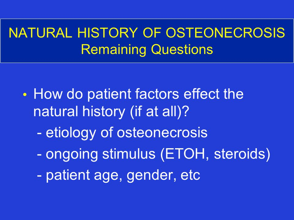 NATURAL HISTORY OF OSTEONECROSIS Remaining Questions