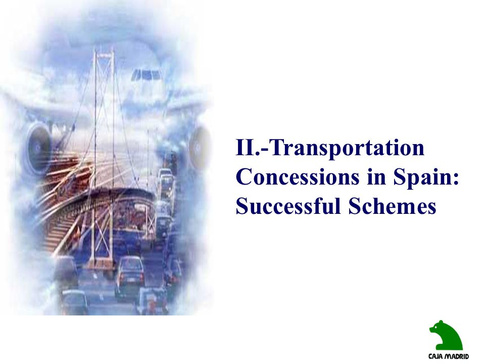 II.-Transportation Concessions in Spain: Successful Schemes