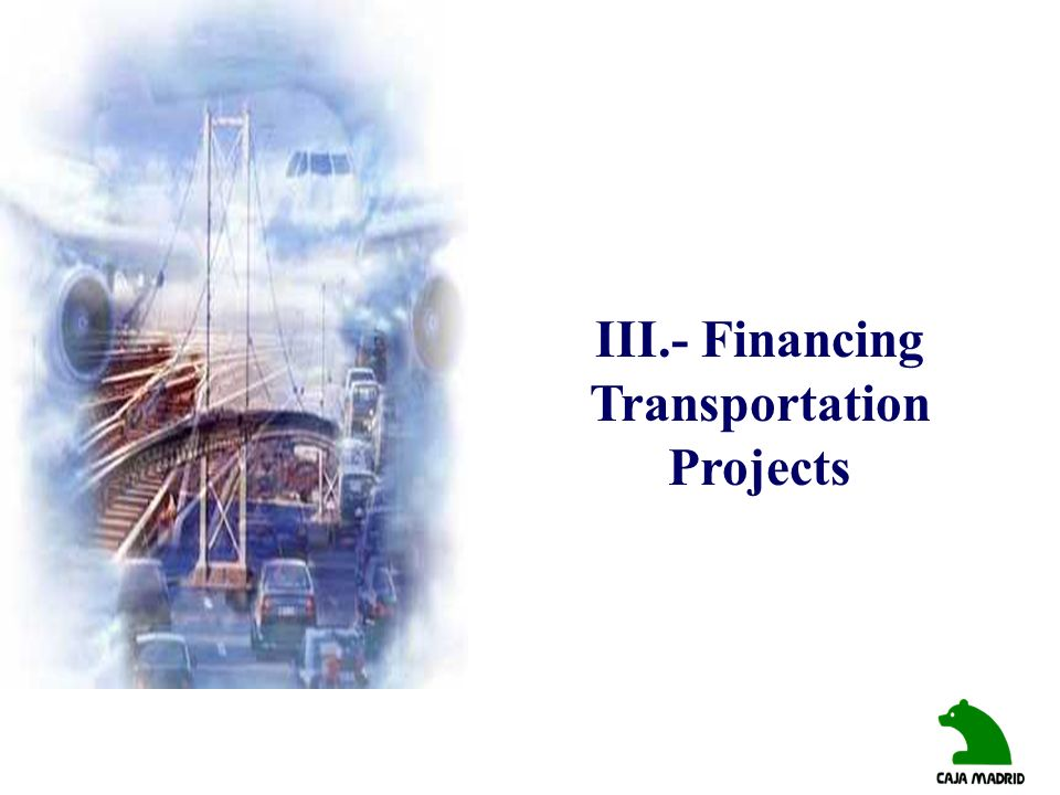 III.- Financing Transportation Projects