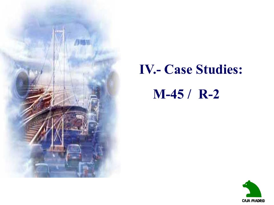 IV.- Case Studies: M-45 / R-2