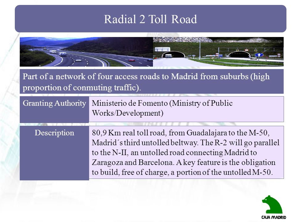 Radial 2 Toll Road Part of a network of four access roads to Madrid from suburbs (high proportion of conmuting traffic).