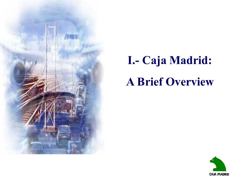 I.- Caja Madrid: A Brief Overview