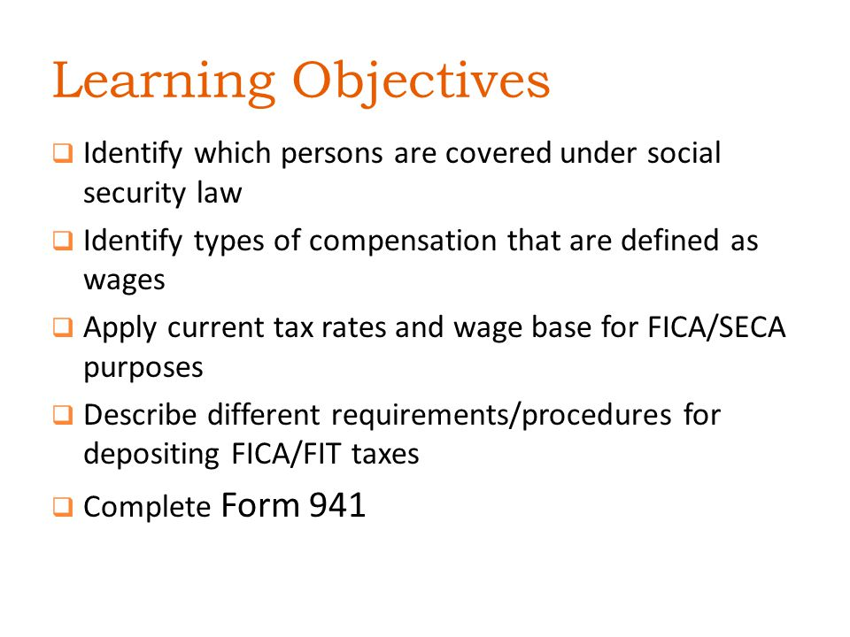 Learning Objectives Identify which persons are covered under social security law. Identify types of compensation that are defined as wages.