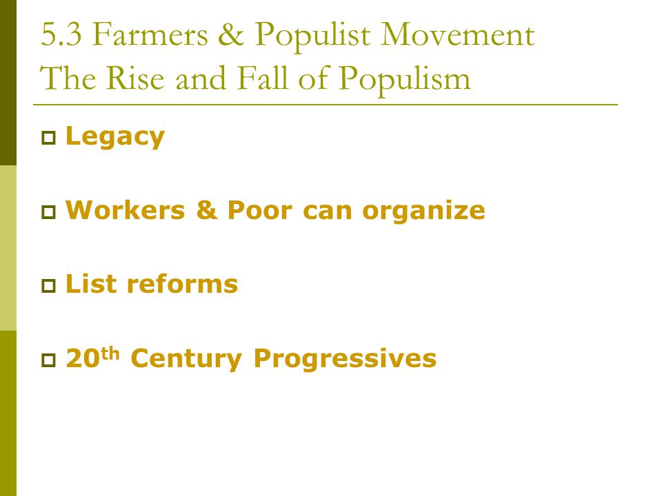 5.3 Farmers & Populist Movement The Rise and Fall of Populism