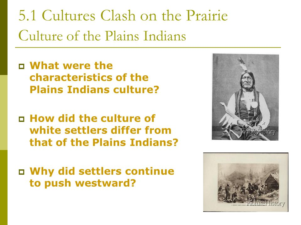 5.1 Cultures Clash on the Prairie Culture of the Plains Indians