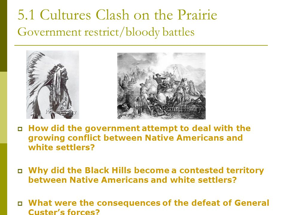 5.1 Cultures Clash on the Prairie Government restrict/bloody battles