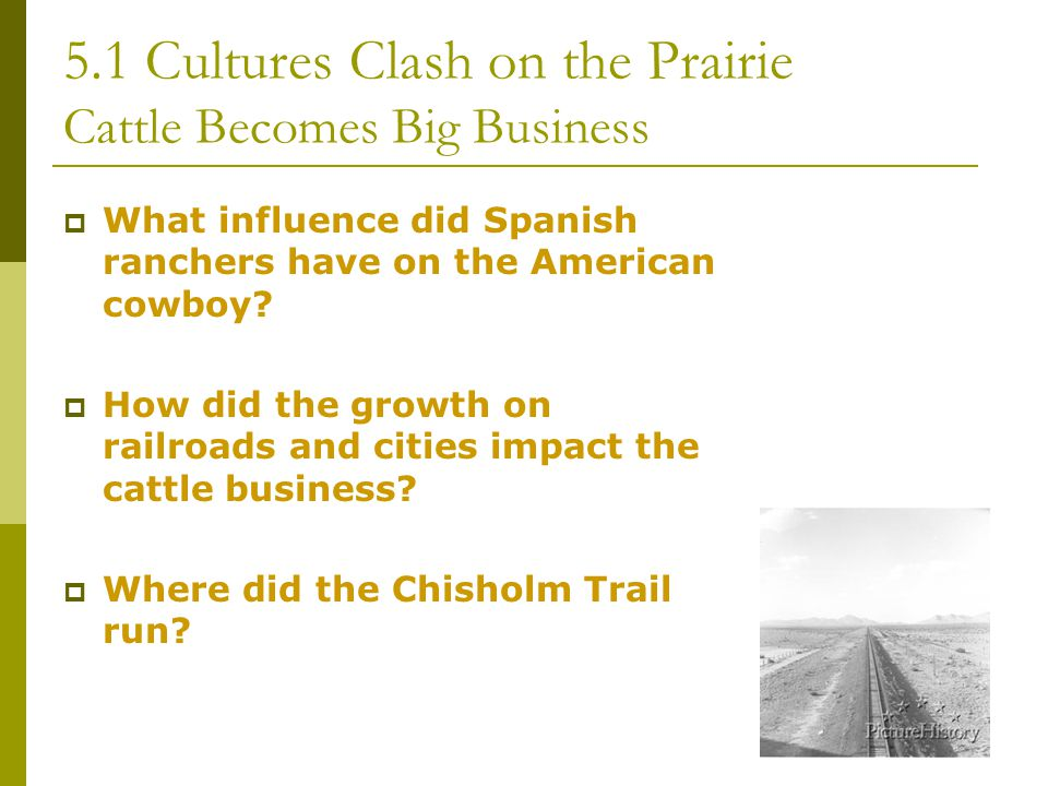 5.1 Cultures Clash on the Prairie Cattle Becomes Big Business