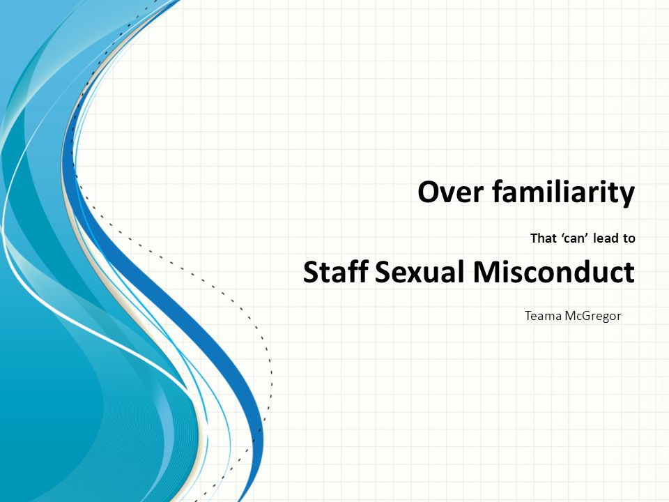 Over familiarity That 'can' lead to Staff Sexual Misconduct