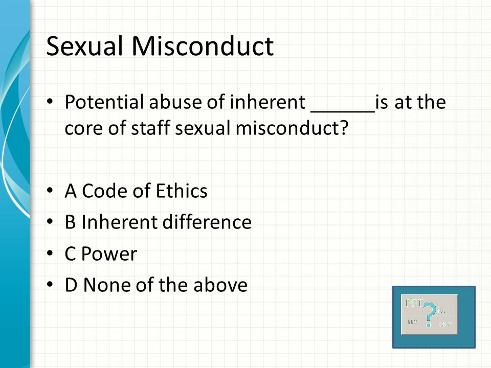 Sexual Misconduct Potential abuse of inherent ______is at the core of staff sexual misconduct A Code of Ethics.