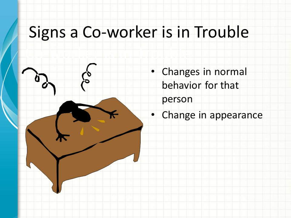 Signs a Co-worker is in Trouble Co-worker is in Trouble