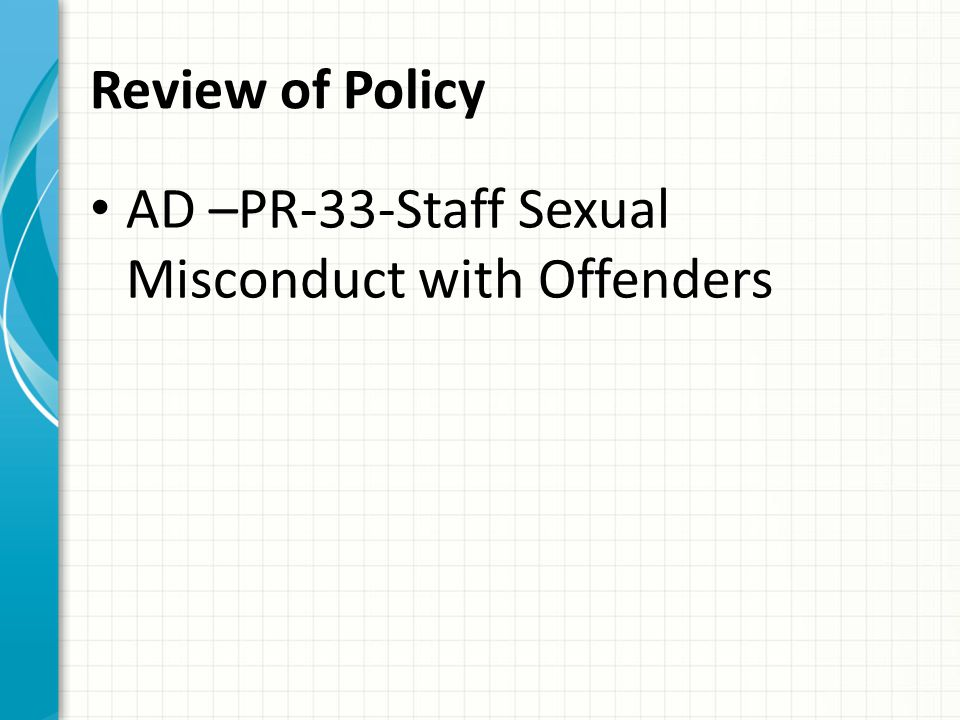 Review of Policy AD –PR-33-Staff Sexual Misconduct with Offenders
