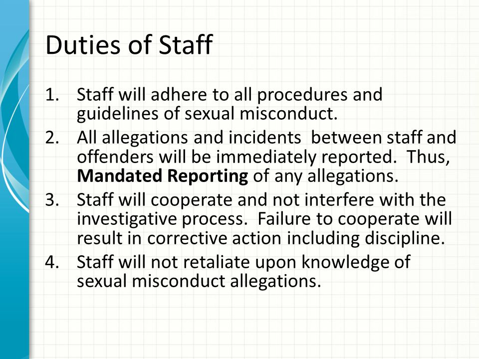 Duties of Staff Staff will adhere to all procedures and guidelines of sexual misconduct.