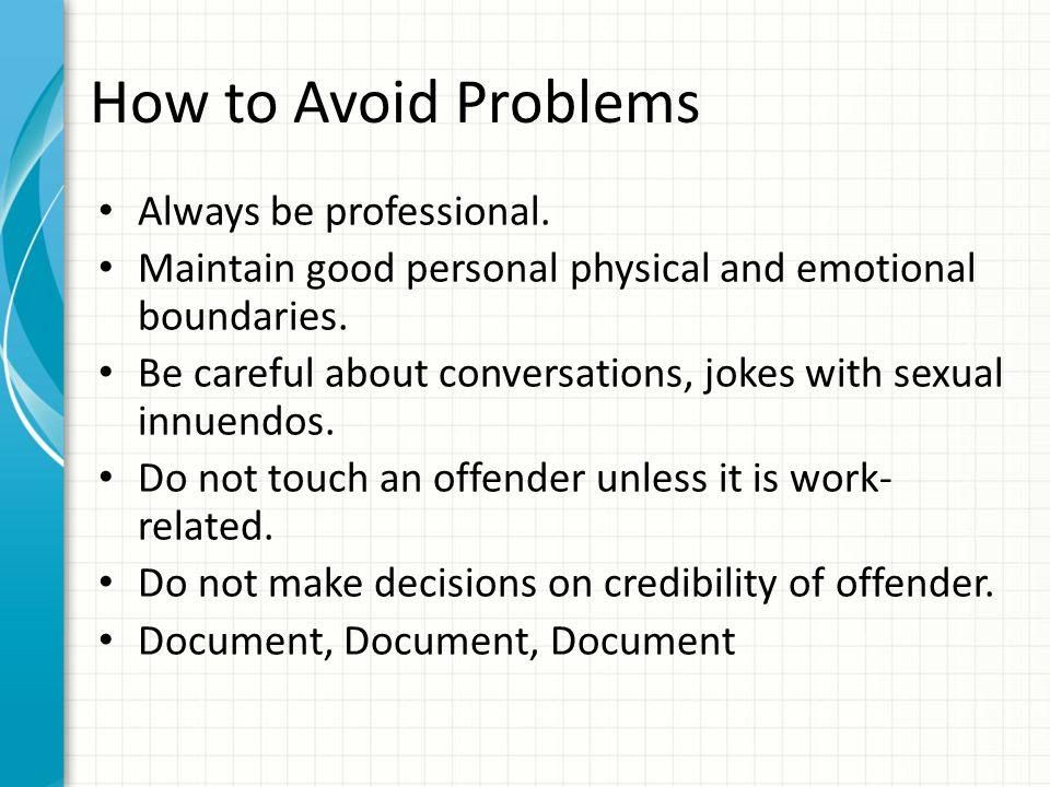 How to Avoid Problems Always be professional.