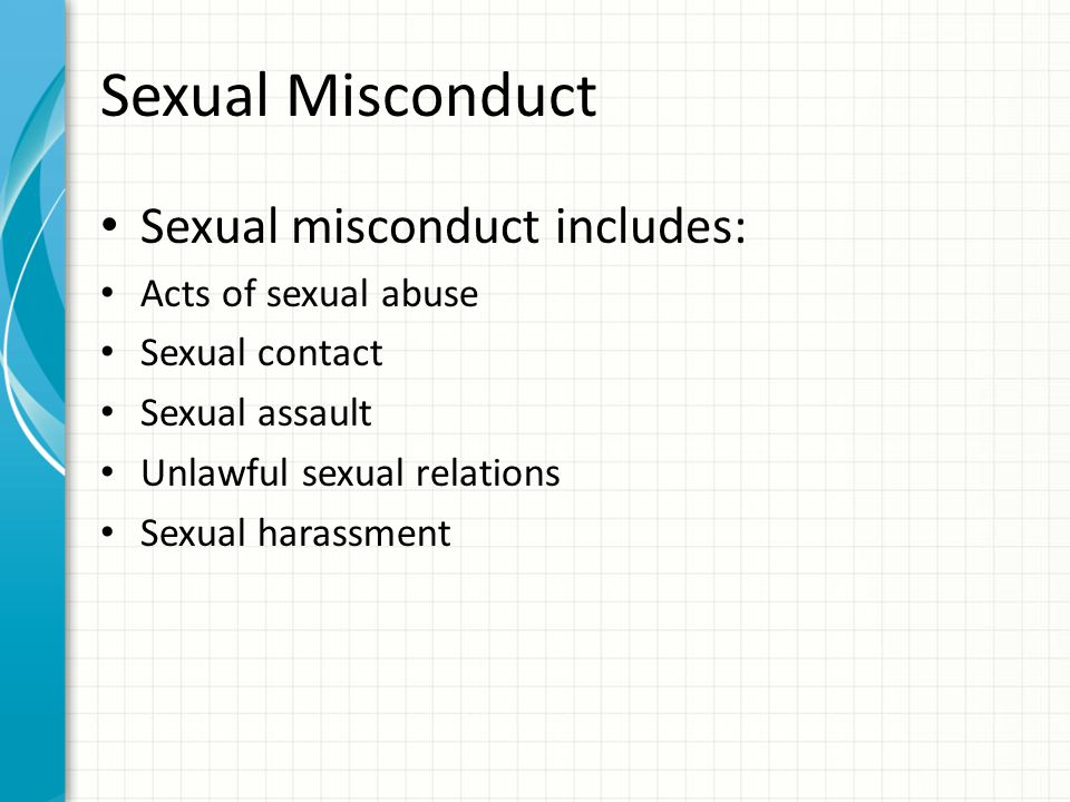 Sexual Misconduct Sexual misconduct includes: Acts of sexual abuse
