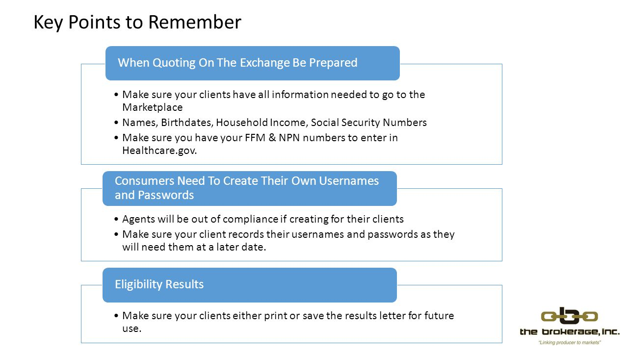 Key Points to Remember When Quoting On The Exchange Be Prepared. Make sure your clients have all information needed to go to the Marketplace.